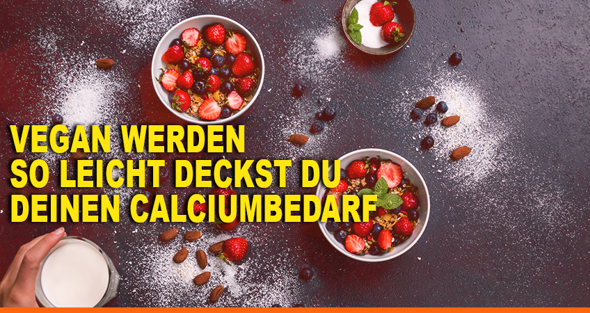 Vegan-werden-–-So-leicht-deckst-Du-Deinen-Calciumbedarf