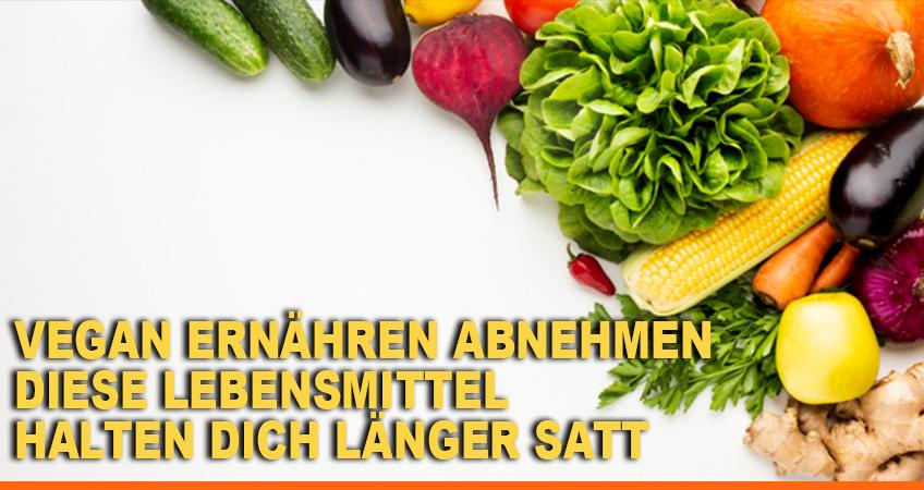 Vegan-ernähren-abnehmen-–-Diese-Lebensmittel-halten-Dich-länger-satt