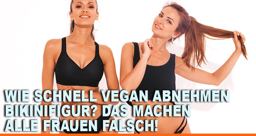 Wie-schnell-vegan-abnehmen-–-Bikinifigur-Das-machen-alle-Frauen-falsch
