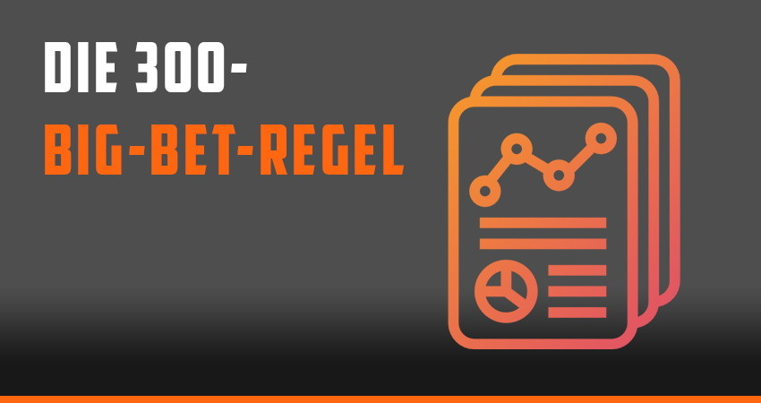 Die 300-Big-Bet-Regel