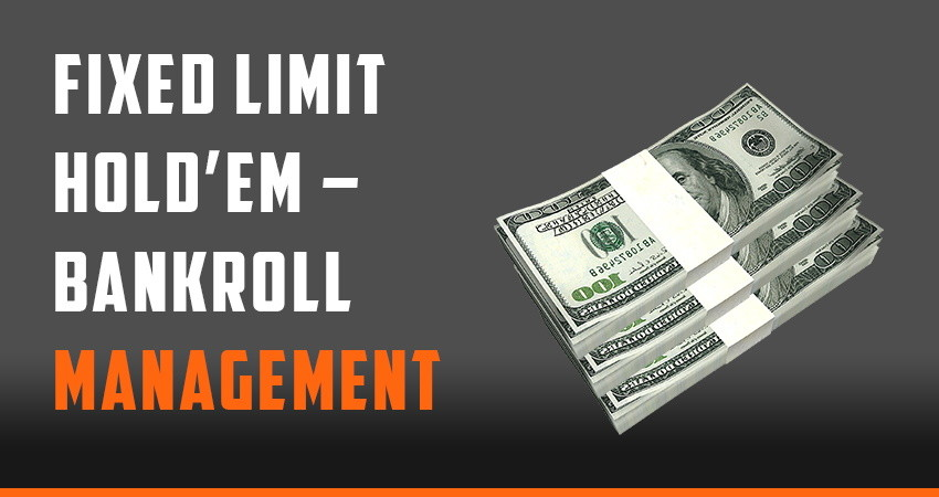 Fixed Limit Hold'em – Bankroll Management