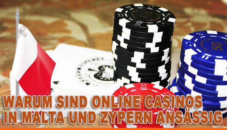 Warum sind Online Casinos in Malta und Zypern ansässig
