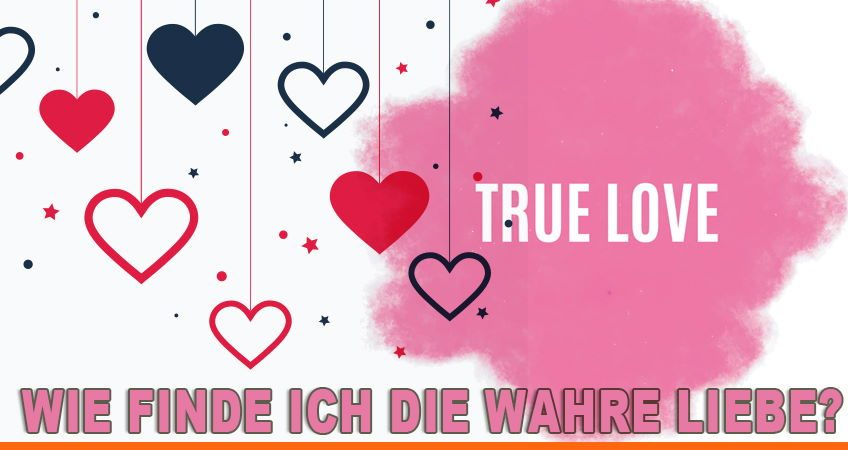 Wie finde ich die wahre Liebe
